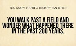 You Know You're A History Fan When:  You walk past a field and wonder what happened there in the past 200 years.: Field, History Fan, Building, Cities, Archaeologist, Children, Thought, Old Houses, Walk