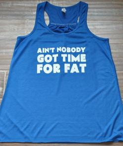 Aint Nobody Got Time For Fat Shirt - Crossfit Shirt - Workout Tank Top - Running Tank: Funny Workout Shirts, Funny Shirts Workout, Tank Tops, Work Outs, Crossfit Shirts, Fitness Motivation, Running Tank