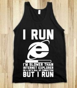 I Run - I'm slower than internet explorer but i run! If only I actually ran haha: Skreened T Shirts, Organic Shirts, Fashion, Tshirts, Style, Baby One Pieces, Kids Tees, Tank, Tote Bags
