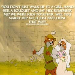 Robin Hood: you dont just walk up to a girl, hand her a bouquet and say hey, remember me? we were kids together. will you marry me? no, it just isnt done that way.: Disney Movies, Disney Robin Hood Quotes, Disneyquotes, Disney Pixar, Robins, Robinhood, Ro