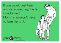 Scary Mommy: An honest look at motherhood | The Best Motherhood E-Cards | http://www.scarymommy.com: Ecards Parenting, Funny Mom Quote, E Card, Ecards Humor, Ecards Truths, Ecards Funny Mom, Funny Mom Ecards, Ecards Mom, Brother Funny Ecards