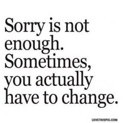 sorry is not enough sometimes quotes depressive quote advice blackandwhite lifequotes lifequote lifelessons sorry: Sayings, Inspiration, Quotes, Change, Truth, Thought, True