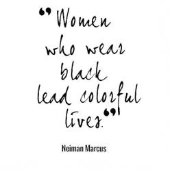 .: Wear Black, Style, Quotes, Lead Colorful, So True, Black Color Quote, Colorful Lives, Neiman Marcus