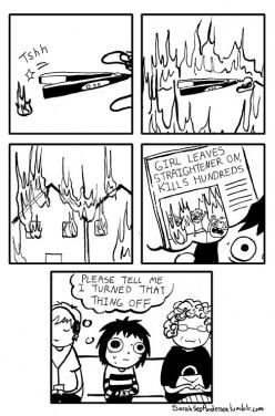 I check all heating appliances before I leave to make sure they are off…and yet I still imagine this scenario at some point during the...: Flat Irons, Sarah Andersen, Doodletime, Hair Straightener, Doodle Time, Funny Stuff, Humor, Things
