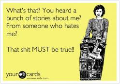 lol.  Its true. Never take what someone says as truth. Especially when they obviously hold a grudge: E Card, Quotes, Truth, Funny Stuff, So True, Funnies, Ecards