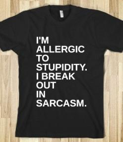 This is me. I am that shirt. I need this shirt. This shirt needs me. We were made for each other.~ Alexis Pink: Sarcastic Shirt, Funny T-Shirt, Sarcasm Shirt, Allergies Funny Humor, Hilarious Shirt, Funny Quotes For Sisters, Funny Quotes Sarcasm Hilarious