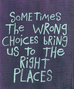 This pretty much sums up my entire life.: Choices Bring, Wrong Choices, Quotes, Truth, My Life, Thought, So True, Regret, Place