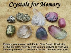 Crystals for Memory — Enhance your memory with Pyrite, Clear Quartz, Rhodonite, or Fluorite. Carry with you when you are studying or when you are taking an exam. — Related Chakras: Third Eye and Crown: Gemstone, Memory Crystals, Healing Crystals, Crystals