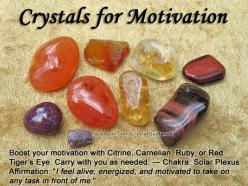 "Crystals for Motivation — Boost your motivation with Citrine, Carnelian, Ruby, or Red Tiger's Eye. Carry with you as needed. — Related Chakra: Solar Plexus — Affirmation: ""I feel alive, energized, and motivated to take on any task in front of me."": Ge"