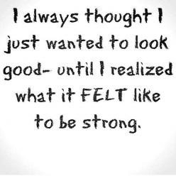 <3 <3 <3 YESSSSSS !!!! (I always say this : Work out to feel good.. the rest will follow -- looking good, etc...): Feeling Strong, Crossfit Motivation, Fitness Inspiration, Thought, Fitness Quotes, Fitness Motivation, Health, Workout, Be Strong