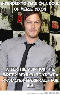 So badass, they created a character specifically for him...: Badass, Thank God, Like A Boss, Walkingdead Daryldixon, The Walking Dead True Fact, Norman Reedus, Daryl Dixon, Fun Facts, Twd