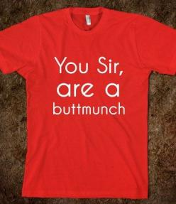 You Sir Are a Buttmunch Funny T-Shirt Sold here_> http://skreened.com/anydaytees/you-sir-are-a-buttmunch: Tees, Dad, Funny T-Shirt, Big Brother