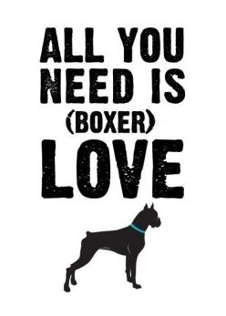 All you need is (boxer) love.: Animals, Boxer Dogs, Art Prints, Boxer Lover, So True, Boxers 3, Boxer Babies