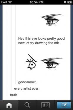 EVERY TIME!!: Artist Problems Funny, Sotrue, Truth, My Life, Artistproblems, Artists Problems, Drawing, Haha So True, Eyes
