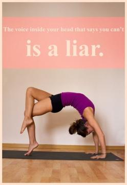 That voice inside your head is a liar. Yoga back bend - wheel - flexibility forever. hot pants on the mat: Inspiration, Quotes, Fitness, Daily Motivation, Health, Voice Inside, Yoga, The Voice