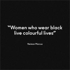 """Women who wear black live colorful lives."" —Neiman Marcus on black: Wear Black Quote, Fashion Quote, Black Clothes Quotes, Hairdresser Quote, Black Color Quote, Beautiful Black Women Quotes"