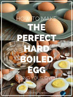 How To Make the Perfect Hard Boiled Egg Using Your Oven | healthylivinghowt...