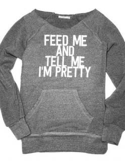 I mean, how hard is that? It's not. And if we're mad, throw chocolates at us.: Sweater, Every Girl, Hoodie, Style, My Life, I M Pretty