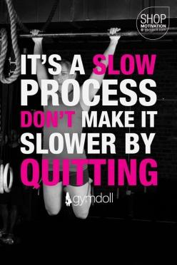It's a slow process. Don't make it slower by quitting.: Don T Quit, Fitness Quote, Inspiration, Quotes, Weight Loss, Slow Process, Fitness Motivation, Health, Workout