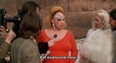 """Kill everyone now."" - Divine (as Divine/Babs Johnson). John Waters' Pink Flamingos, 1972"