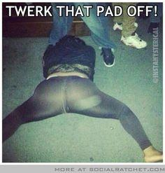 During a certain time of the month: | 22 People Twerking In All The Wrong Places: Girl, Funny Shit, Funny Stuff, Humor, Funnies, Hilarious, Wtf