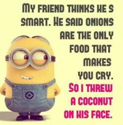 Minions... This should have been a purple Minion quote: Minion Quotes Funny Friends, Friends Quotes Funny, Coconut, Minions Quotes, Funny Food Quotes, Food Quotes Funny, Funny Minion Quotes Friends, Funny Friend Quotes Humor