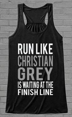 Run Like Christian Grey Is At The Finish Line | Limited Edition | Bella Flowy Tank Top | Click Image To Purchase: Tank Tops, 50 Shades, Fifty Shades, Christian Grey Quotes, 50Shades, Yesss, Finish Line