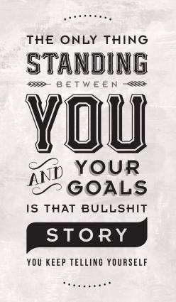The only thing standing between you and your goals is that bullshit story you keep telling yourself: Inspirational Quote, Quotes, Art Prints, Bullshit Story, Thing Standing, Story Art