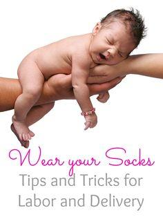 Wear Your Socks: My Advice on Labor and Delivery - http://mylifeandkids.com/wear-your-socks-my-advice-on-labor-and/