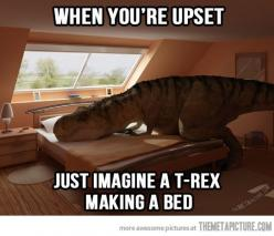 Whenever you feel upset…: Help, Giggle, Bed, So Happy, Funny Stuff, Trex, So Funny