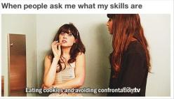 Yep.: Newgirl, Truth, Eating Cookies, My Life, So True, New Girl, Avoiding Confrontation