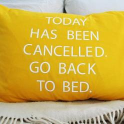 'Today Has Been Cancelled' Pillowcase // some days are like this!: Idea, Beds, Cushion Covers, Pillowcase, Cushions, Morning, Pillows