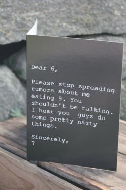 Dear 6, Please stop spreading rumors about me eating 9. You shouldn't be talking. I hear you guys do some pretty nasty things. Sincerely, 7: Giggle, Quote, Card, Funnies, Humor, So Funny
