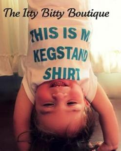 chances are if you have a baby and we are getting it a present, this is what it will be.: Kegstand Shirt, Stuff, Shirts, Funny, Funnies, Baby, Kids