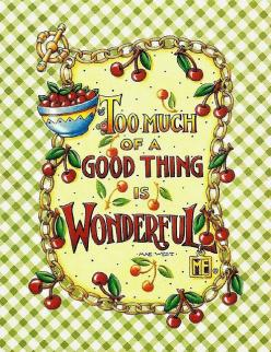 "Mary Engelbreit ~ ""Too Much of a Good Thing is Wonderful"" notecard by DeeDeeQ5724, via Flickr: Mary Englebreit, Mary Mary, Maryenglebreit, Good Things, Quotes, Mary Engelbriet, Art, Wonderful"
