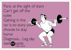 Panic at the sight of stairs ?? Can't get off the toilet?? Getting in the car is so scary you choose to stay home?? Diagnosis.... Leg day: Gym Humor Leg Day, Fitness Humor, Leg Day At The Gym Humor, Fitness Motivation, Legday Humor, Legs Day