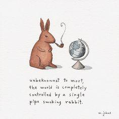 Stumbled across this: the world is controlled by a pipe-smoking rabbit by Marc Johns. Source of one of my Tattoo pins. Serendipity.