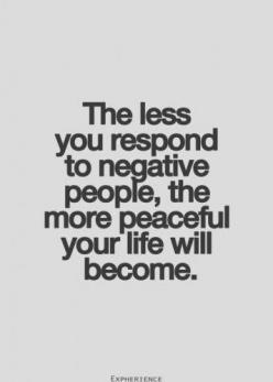 The less u respond to negative people, the more peaceful ur life will become. Positive thinking! #quotes: Inspiration, Quotes, Negative People, Truth, Wisdom, So True, Thought, Peaceful Life