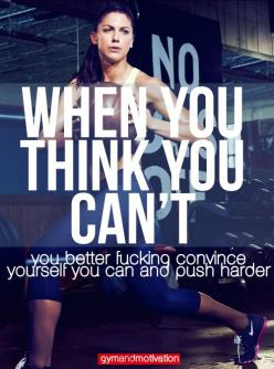 When you think you can't, you better fucking convince yourself you can and push harder. workout motivation, exercise, training, gym.  Want to change your life?  Find me at www.beachbodycoach.com/annariegler: