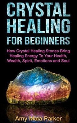 Crystal Healing For Beginners - How Crystal Healing Stones Bring Healing Energy To Your Health, Wealth, Spirit, Emotions and Soul (Crystals, Healing, Healing Stones) by Amy Maia Parker, http://www.amazon.com/dp/B00RCFFM0Y/ref=cm_sw_r_pi_dp_scK1ub19GNC2J: