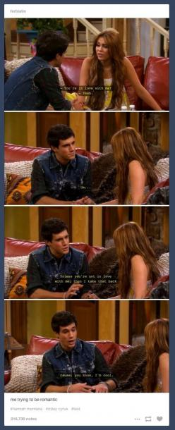 On your attempt at romance: | 27 Times Tumblr Captured How You Feel About Dating: Attempt, Good Guy, Funny Relatable Post, Hannah Montana Quotes, Romance, 27 Times, Pinterest Fails, Hannah Montana Funny