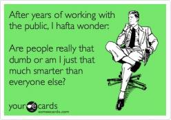 true story. @Jill Mejia @Lizabeth Schultz @Sarah Midori @Minah Banks @Elizabeth Yates: Sometimes I Wonder, Truth, Funny, So True, Ecards, Stupid People, True Stories