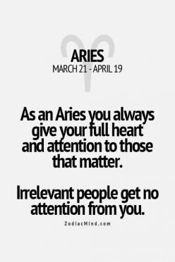 As an Aries you always give your full heart and attention to these that matter. Irrelevant people get no attention from you. #Aries: Horoscope Aries, Zodiac Aries, Aries Facts, Aries Truths, Fun Facts, Zodiac Signs Aries, Irrelevant People, Aries Zodiac S