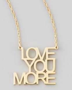 Love You More Pendant Necklace http://rstyle.me/n/eqvginyg6: Pendant Necklace, Gift, Pendants, Jewelry, Love You More, Necklaces, Jennifer Zeuner, Neiman Marcus, Loveyoumore