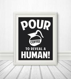 Pour Coffee To Reveal A Human Coffee Print by BentonParkPrints, $12.00: Cup, Human Coffee, Kitchen Quotes, Photo