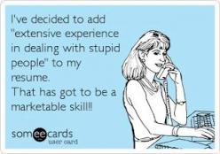 Seriously though...: Done With Stupid People, Quotes Humor, My Life, Funny Stuff, Gotta Beef, Resume Booster, Humor Ecards, My Resume, Haha So True