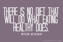 There is no diet that will do what eating healthy does. Skip the diet just eat healthy!: Recipe, Diet, Fitness, Weight Loss, Truth, Healthy Eating, Eat Healthy, Eating Healthy, Weightloss