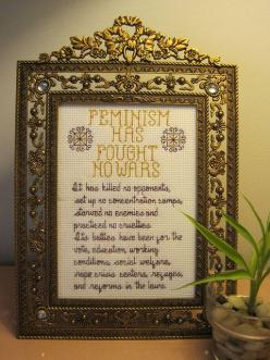 "Awesome feminist crossstich. ""Feminism has fought no wars. It has killed no opponents. It has set up no concentration camps, starved no enemies, practiced no cruelties. Its battles have been for education, for the vote, for better working conditions…f"