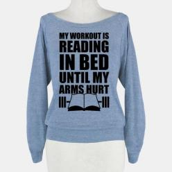 My Workout Is Reading In Bed | HUMAN | T-Shirts, Tanks, Sweatshirts and Hoodies: Posters Accessories, Prints Posters, Designed Affordable, T Shirt, Style, Shirts Tanks, Tanks Sweatshirts, Print Poster, Human