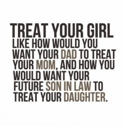 with love and respect ... my mom always told me to find a guy  like this. and if they don't, leave.: Treats, Life, Girl, Quotes, Truth, True, Boy, Good Advice